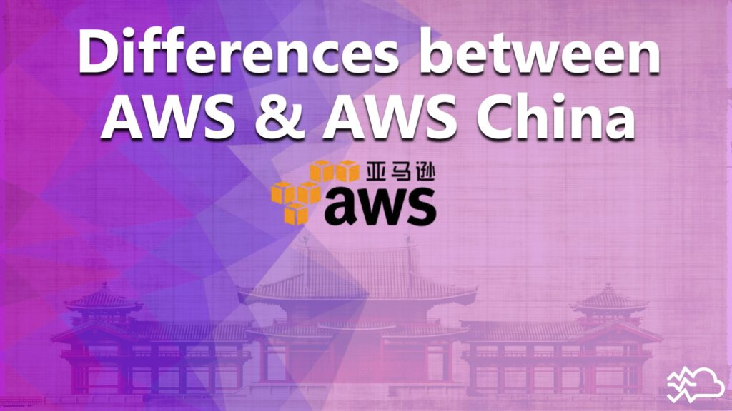 Differences between AWS & AWS China