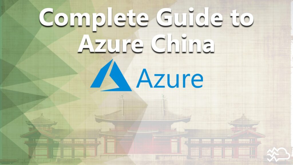 Complete Guide to Azure China