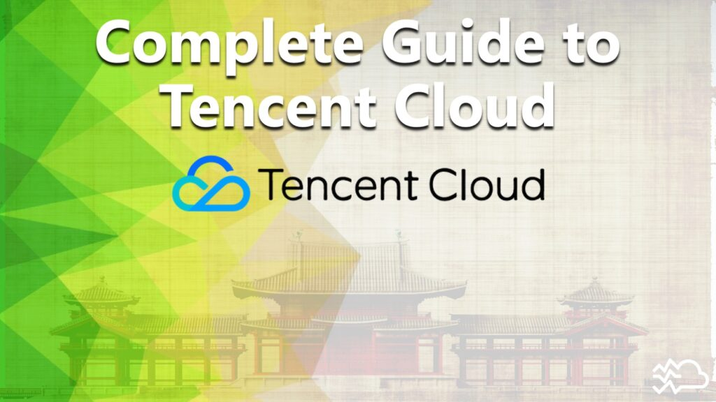 Complete Guide to Tencent Cloud
