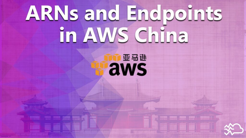 ARNs and Endpoints in AWS China