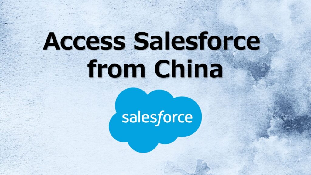 access salesforce from china