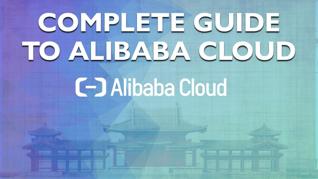 Complete Guide to Alibaba Cloud