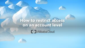 how to restrict access acount level alibaba cloud